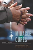 Miracle Cures Saints, Pilgrimage, and the Healing Powers of Belief