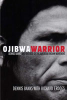 Ojibwa Warrior Dennis Banks and the Rise of the American Indian Movement