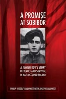 A Promise at Sobibór A Jewish Boy's Story of Revolt and Survival in Nazi-Occupied Poland