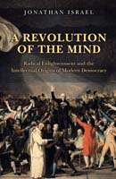 A Revolution of the Mind Radical Enlightenment and the Intellectual Origins of Modern Democracy