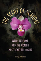 The Scent of Scandal Greed, Betrayal, and the World's Most Beautiful Orchid