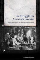 The Struggle for America's Promise Equal Opportunity at the Dawn of Corporate Capital