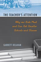 The Teacher's Attention Why Our Kids Must and Can Get Smaller Schools and Classes