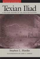 Texian Iliad A Military History of the Texas Revolution, 1835-1836