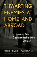 Thwarting Enemies at Home and Abroad How to Be a Counterintelligence Officer