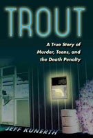 Trout A True Story of Murder, Teens, and the Death Penalty