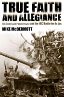 True Faith and Allegiance An American Paratrooper and the 1972 Battle for An Loc