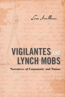 Vigilantes and Lynch Mobs  Narratives of Community and Nation