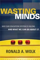 Wasting Minds Why Our Education System is Failing and What We Can Do about It
