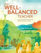 The Well-Balanced Teacher How to Work Smarter and Stay Sane Inside the Classroom and Out